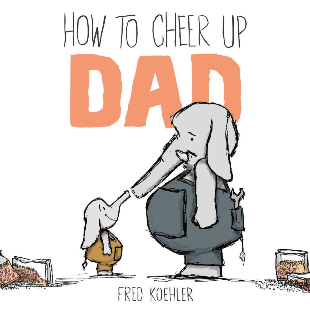 How-to-Cheer-Up-Dad-Hardcover-L9780803739222