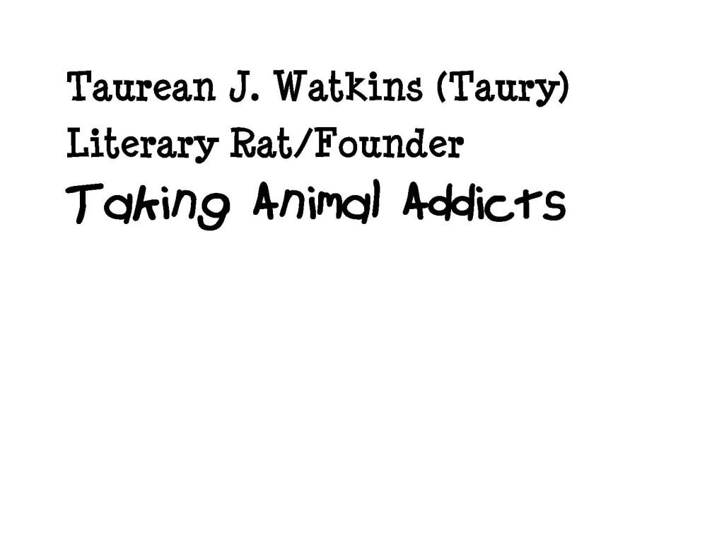 Taurean J. Watkins: Nickname: Taury Literary Rat/Founder of Talking Animal Addicts