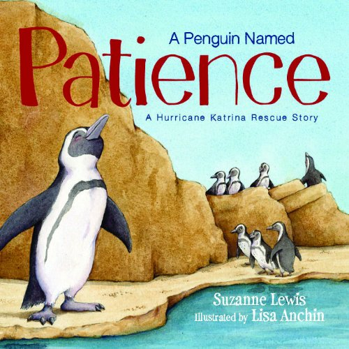 A Penguin Named Patience  (A Hurricane Katrina Rescue Story)
